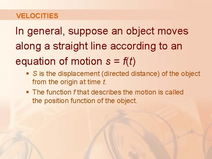 VELOCITIES In general, suppose an object moves along a straight line according to an