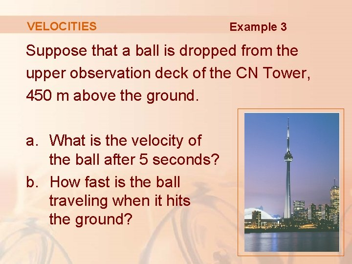 VELOCITIES Example 3 Suppose that a ball is dropped from the upper observation deck