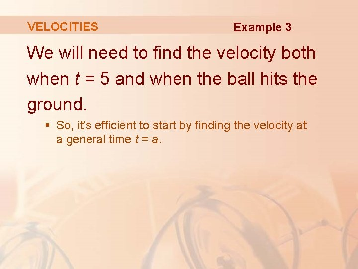VELOCITIES Example 3 We will need to find the velocity both when t =
