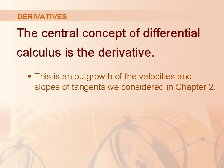 DERIVATIVES The central concept of differential calculus is the derivative. § This is an