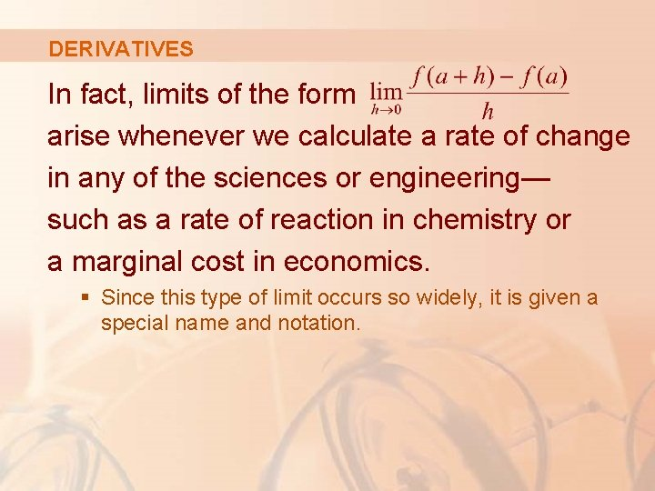 DERIVATIVES In fact, limits of the form arise whenever we calculate a rate of