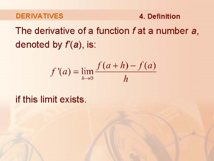 DERIVATIVES 4. Definition The derivative of a function f at a number a, denoted