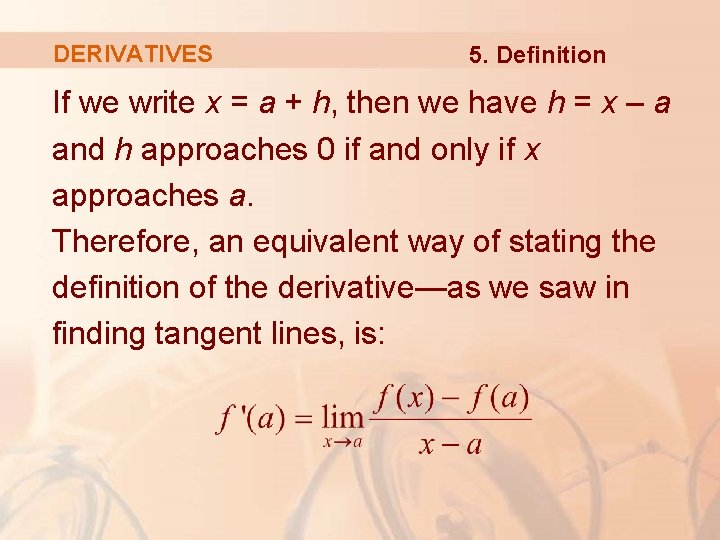 DERIVATIVES 5. Definition If we write x = a + h, then we have