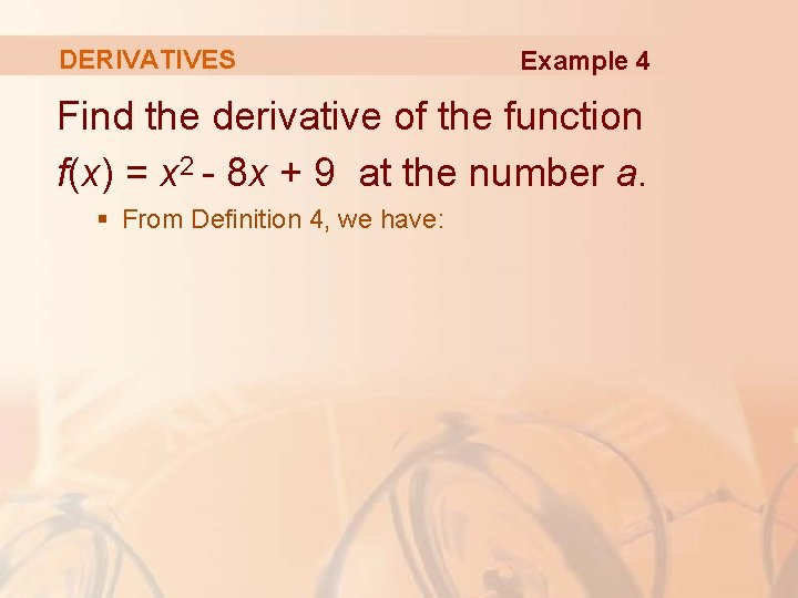 DERIVATIVES Example 4 Find the derivative of the function f(x) = x 2 -