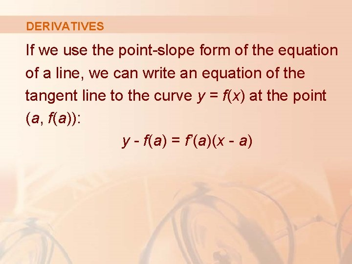 DERIVATIVES If we use the point-slope form of the equation of a line, we