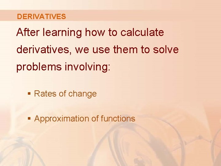 DERIVATIVES After learning how to calculate derivatives, we use them to solve problems involving: