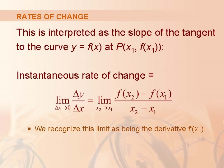 RATES OF CHANGE This is interpreted as the slope of the tangent to the