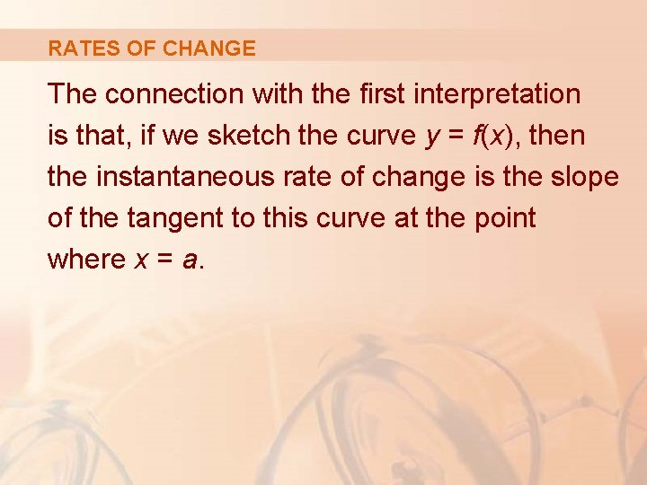 RATES OF CHANGE The connection with the first interpretation is that, if we sketch