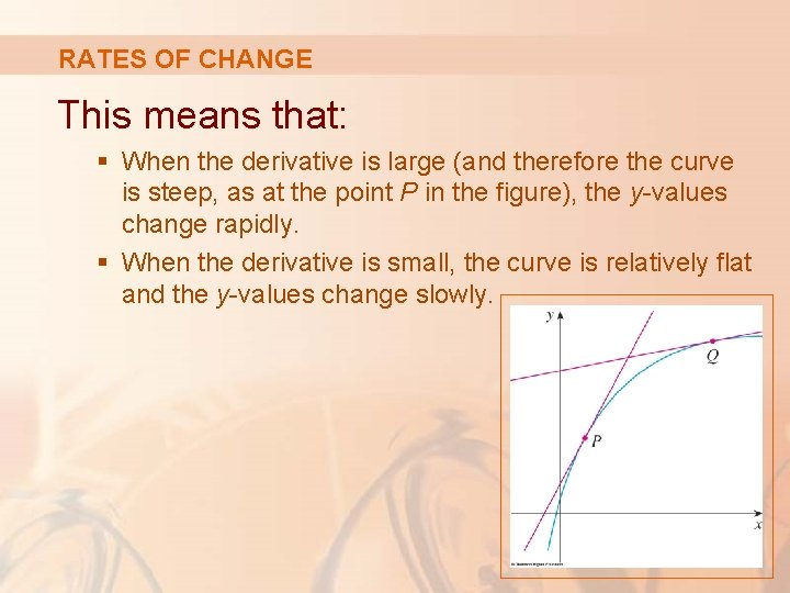 RATES OF CHANGE This means that: § When the derivative is large (and therefore