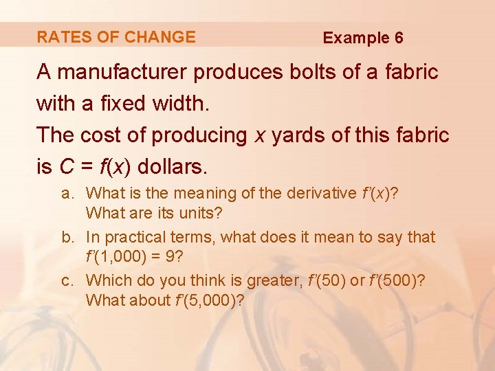 RATES OF CHANGE Example 6 A manufacturer produces bolts of a fabric with a