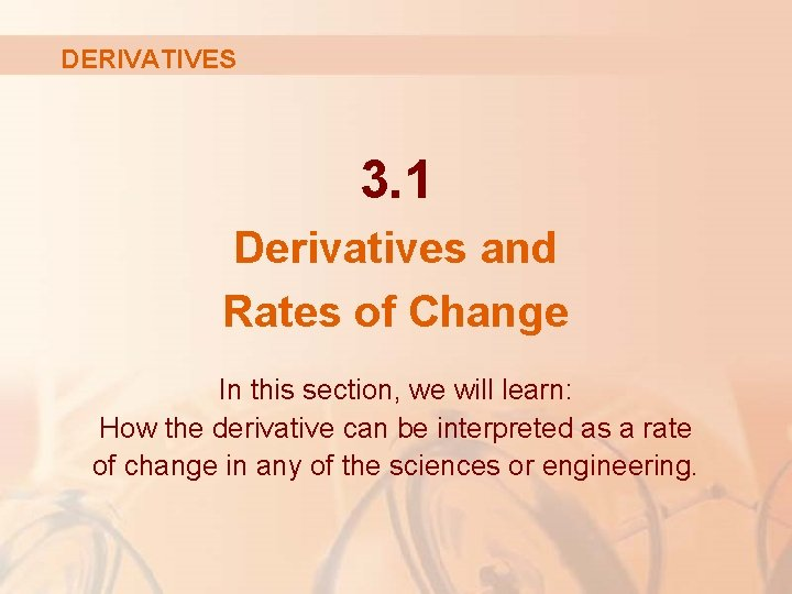 DERIVATIVES 3. 1 Derivatives and Rates of Change In this section, we will learn:
