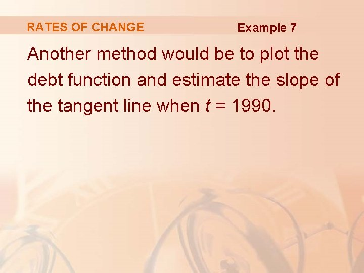 RATES OF CHANGE Example 7 Another method would be to plot the debt function
