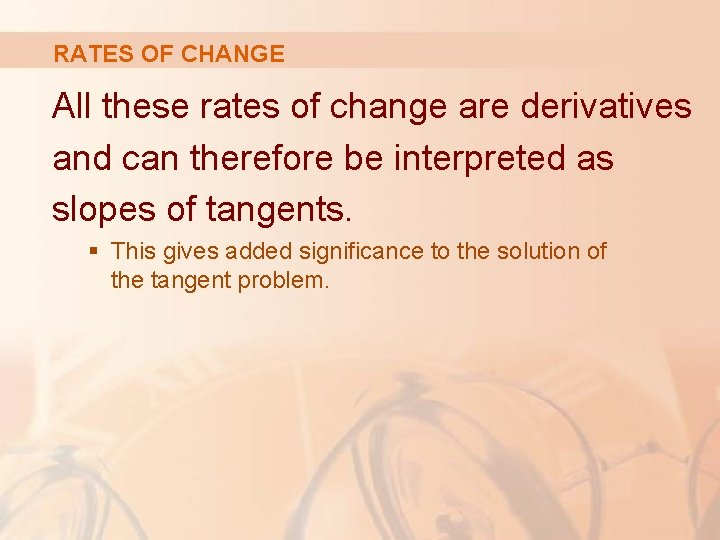 RATES OF CHANGE All these rates of change are derivatives and can therefore be