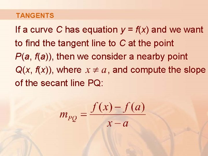 TANGENTS If a curve C has equation y = f(x) and we want to