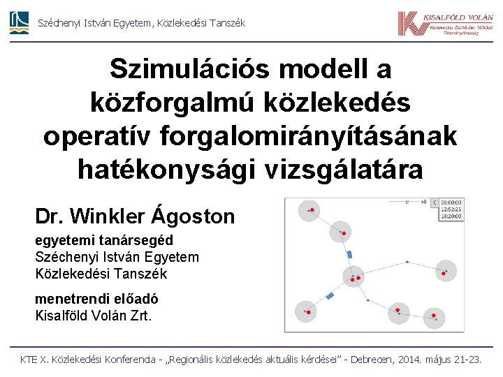 Széchenyi István Egyetem, Közlekedési Tanszék Szimulációs modell a közforgalmú közlekedés operatív forgalomirányításának hatékonysági vizsgálatára