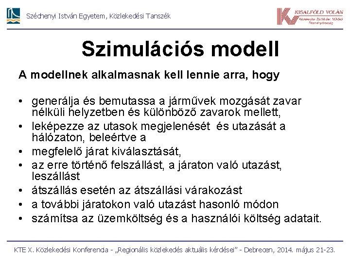 Széchenyi István Egyetem, Közlekedési Tanszék Szimulációs modell A modellnek alkalmasnak kell lennie arra, hogy