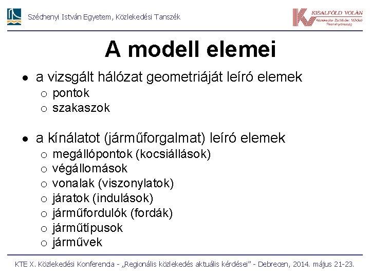 Széchenyi István Egyetem, Közlekedési Tanszék A modell elemei a vizsgált hálózat geometriáját leíró elemek
