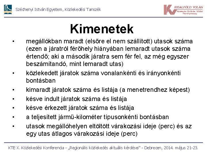 Széchenyi István Egyetem, Közlekedési Tanszék Kimenetek • • 19 megállókban maradt (elsőre el nem