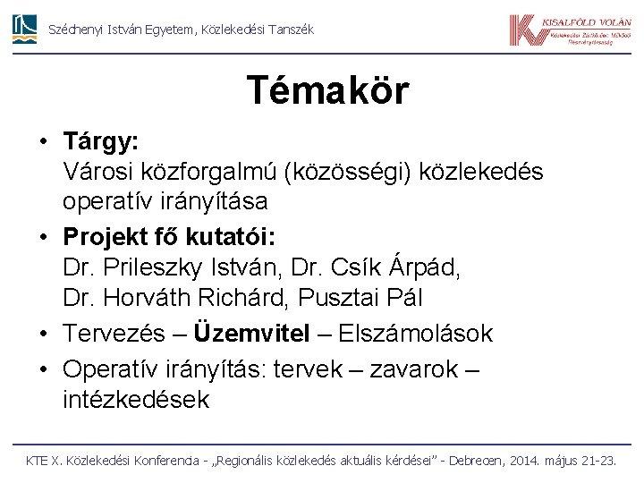 Széchenyi István Egyetem, Közlekedési Tanszék Témakör • Tárgy: Városi közforgalmú (közösségi) közlekedés operatív irányítása