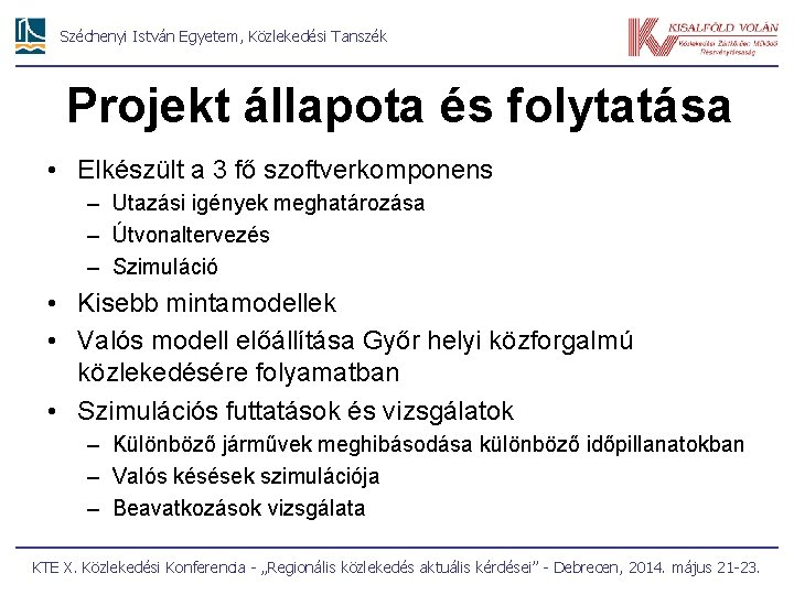 Széchenyi István Egyetem, Közlekedési Tanszék Projekt állapota és folytatása • Elkészült a 3 fő