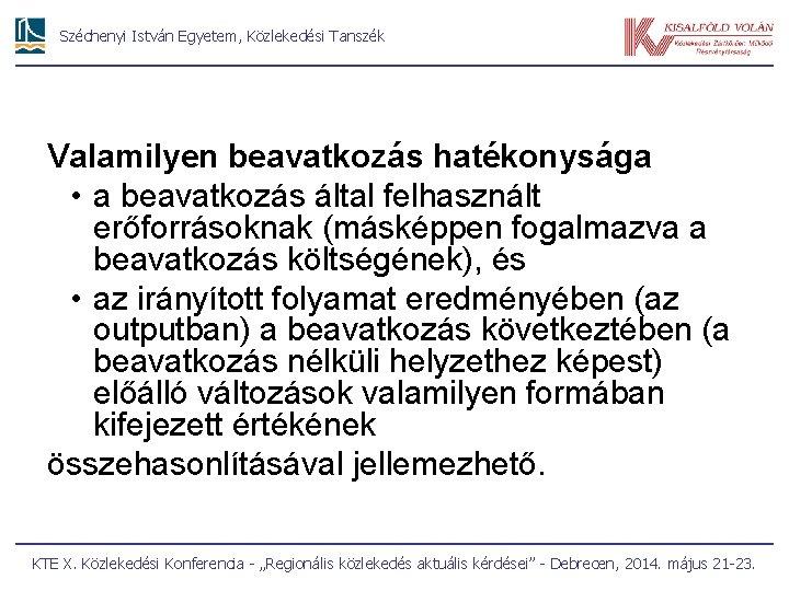 Széchenyi István Egyetem, Közlekedési Tanszék Valamilyen beavatkozás hatékonysága • a beavatkozás által felhasznált erőforrásoknak