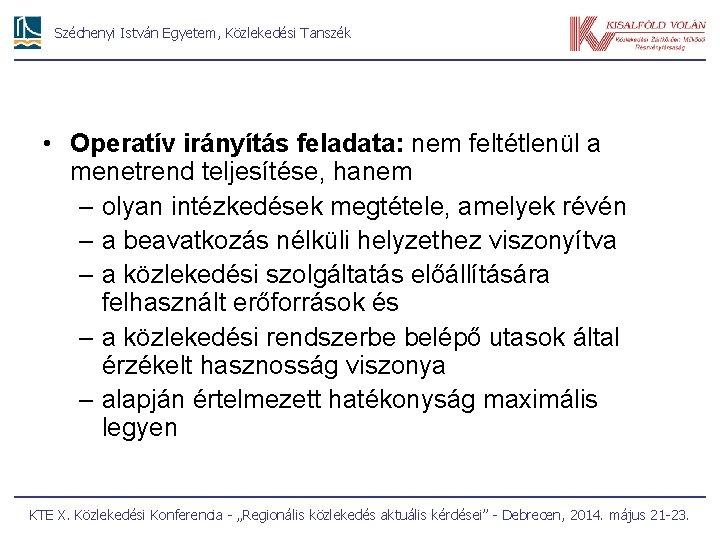Széchenyi István Egyetem, Közlekedési Tanszék • Operatív irányítás feladata: nem feltétlenül a menetrend teljesítése,