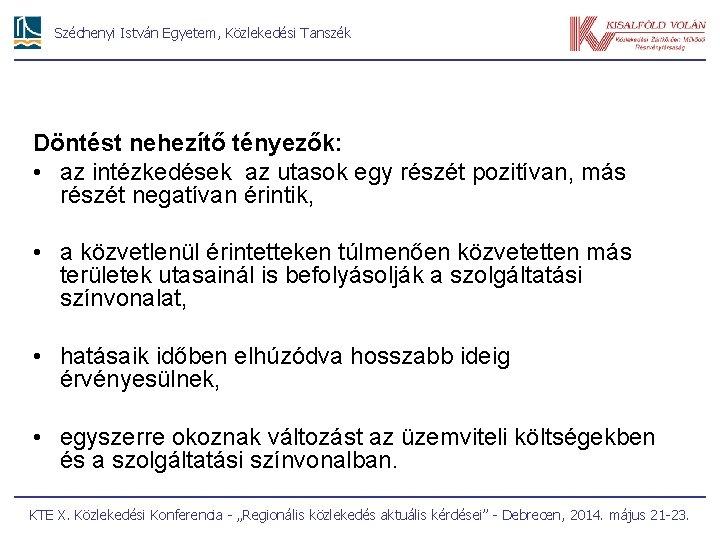 Széchenyi István Egyetem, Közlekedési Tanszék Döntést nehezítő tényezők: • az intézkedések az utasok egy