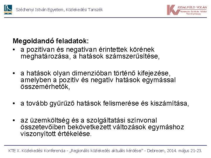 Széchenyi István Egyetem, Közlekedési Tanszék Megoldandó feladatok: • a pozitívan és negatívan érintettek körének
