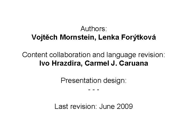 Authors: Vojtěch Mornstein, Lenka Forýtková Content collaboration and language revision: Ivo Hrazdira, Carmel J.