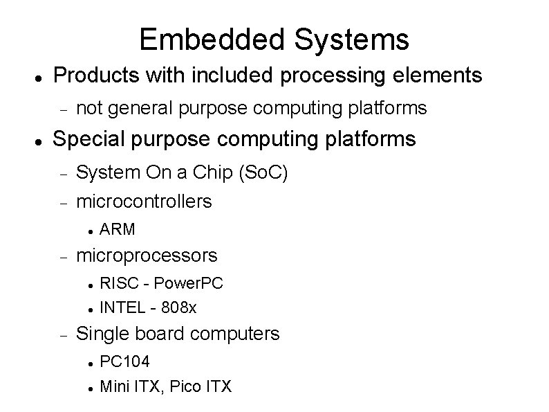 Embedded Systems Products with included processing elements not general purpose computing platforms Special purpose