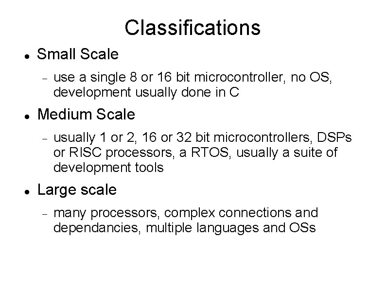 Classifications Small Scale Medium Scale use a single 8 or 16 bit microcontroller, no