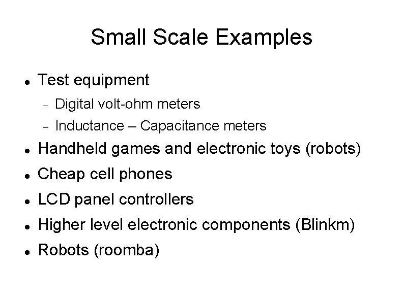 Small Scale Examples Test equipment Digital volt-ohm meters Inductance – Capacitance meters Handheld games