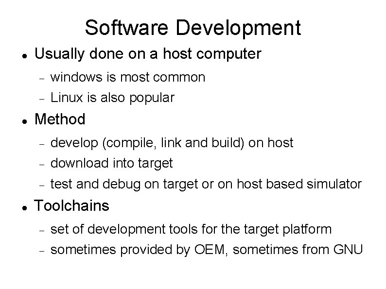 Software Development Usually done on a host computer windows is most common Linux is