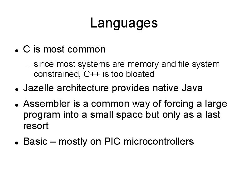 Languages C is most common since most systems are memory and file system constrained,