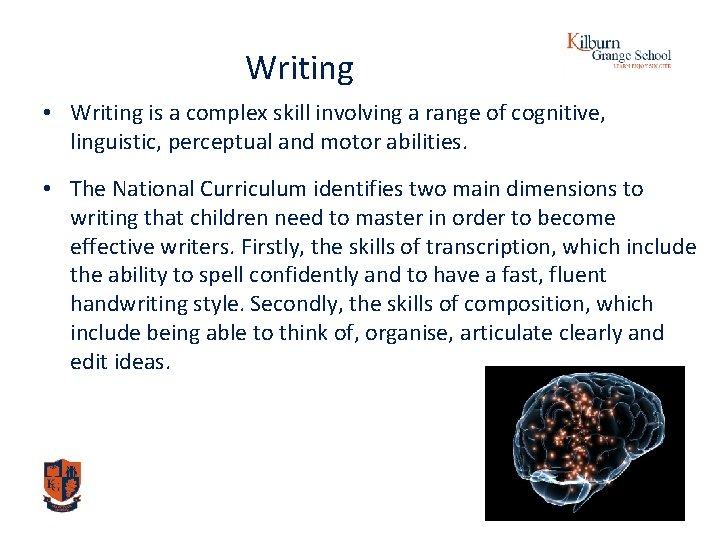 Writing • Writing is a complex skill involving a range of cognitive, linguistic, perceptual