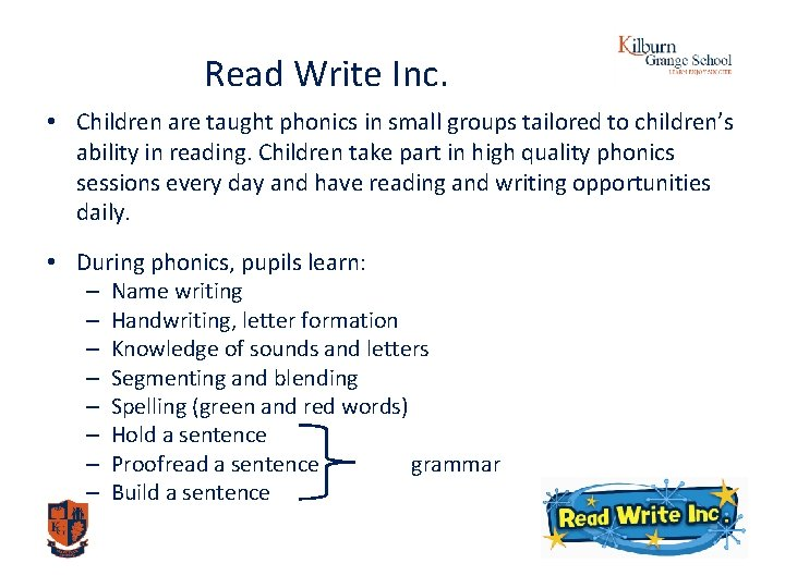 Read Write Inc. • Children are taught phonics in small groups tailored to children's