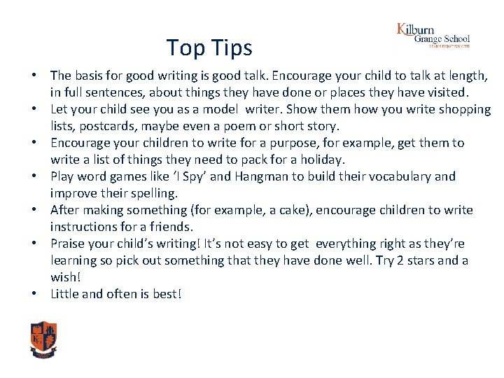 Top Tips • The basis for good writing is good talk. Encourage your child