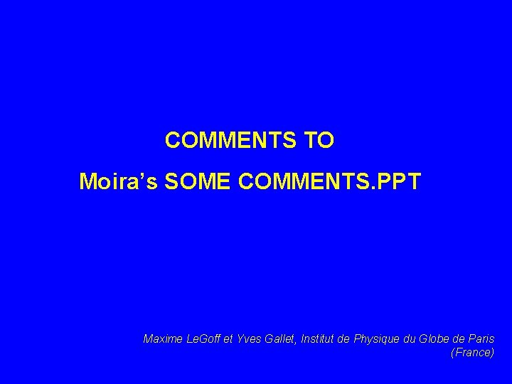 COMMENTS TO Moira's SOME COMMENTS. PPT Maxime Le. Goff et Yves Gallet, Institut de