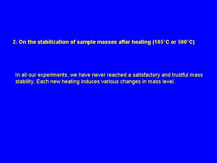 2. On the stabilization of sample masses after heating (105°C or 500°C) In all