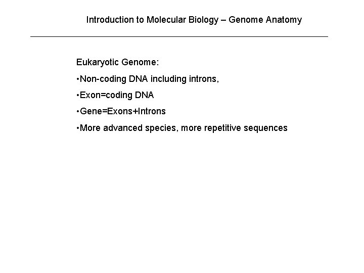 Introduction to Molecular Biology – Genome Anatomy Eukaryotic Genome: • Non-coding DNA including introns,
