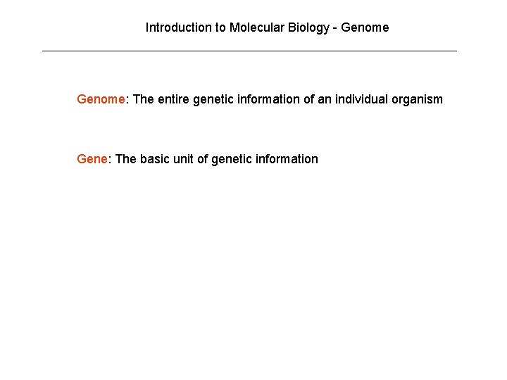 Introduction to Molecular Biology - Genome: The entire genetic information of an individual organism