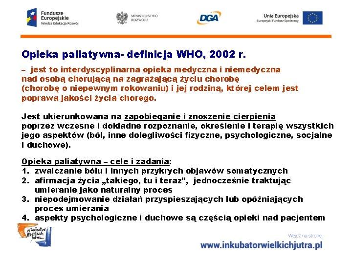 Opieka paliatywna- definicja WHO, 2002 r. – jest to interdyscyplinarna opieka medyczna i niemedyczna