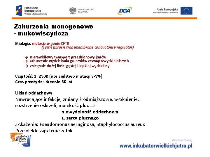 Zaburzenia monogenowe - mukowiscydoza Etiologia: mutacje w genie CFTR (cystis fibrosis transmembrane conductance regulator)