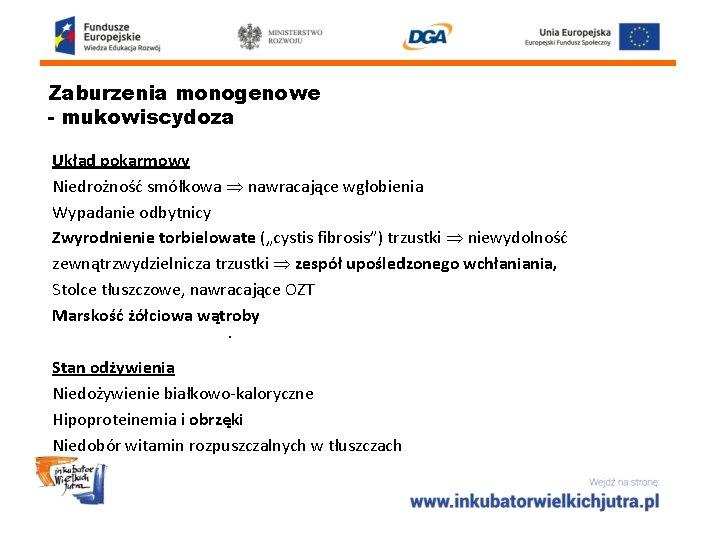 Zaburzenia monogenowe - mukowiscydoza Układ pokarmowy Niedrożność smółkowa nawracające wgłobienia Wypadanie odbytnicy Zwyrodnienie torbielowate