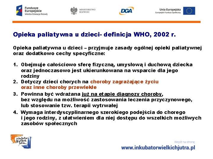 Opieka paliatywna u dzieci- definicja WHO, 2002 r. Opieka paliatywna u dzieci – przyjmuje