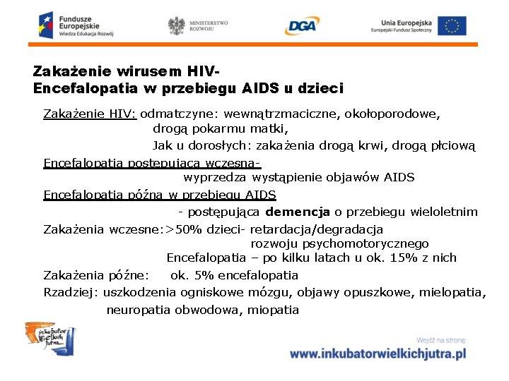 Zakażenie wirusem HIVEncefalopatia w przebiegu AIDS u dzieci Zakażenie HIV: odmatczyne: wewnątrzmaciczne, okołoporodowe, drogą