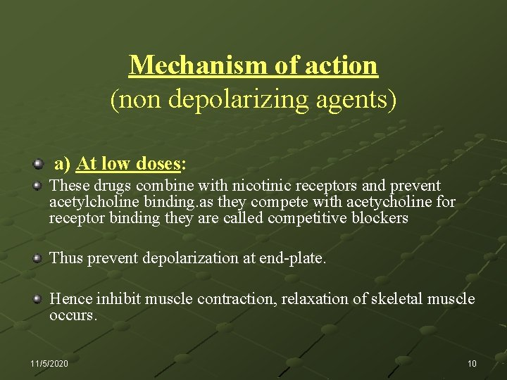 Mechanism of action (non depolarizing agents) a) At low doses: These drugs combine with