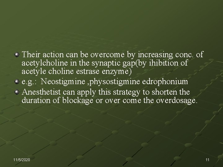 Their action can be overcome by increasing conc. of acetylcholine in the synaptic gap(by