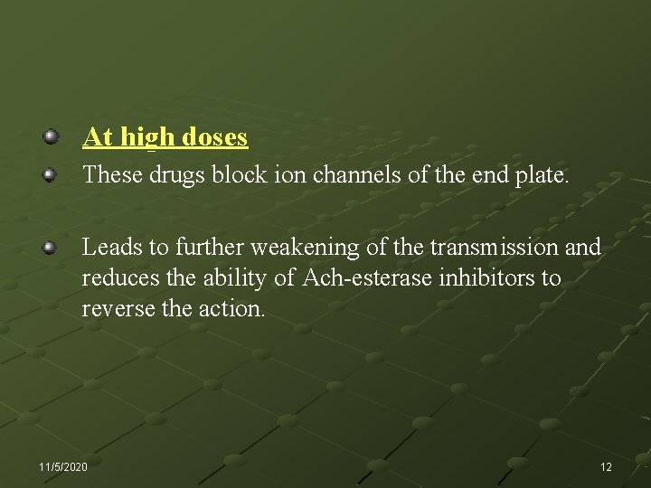 At high doses These drugs block ion channels of the end plate. Leads to