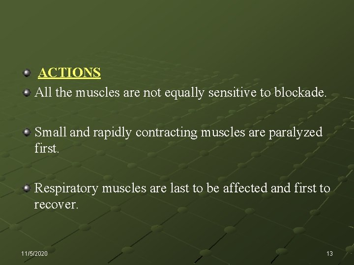 ACTIONS All the muscles are not equally sensitive to blockade. Small and rapidly contracting